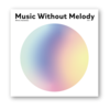 Music Without Melody