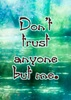 Don't trust anyone but me.